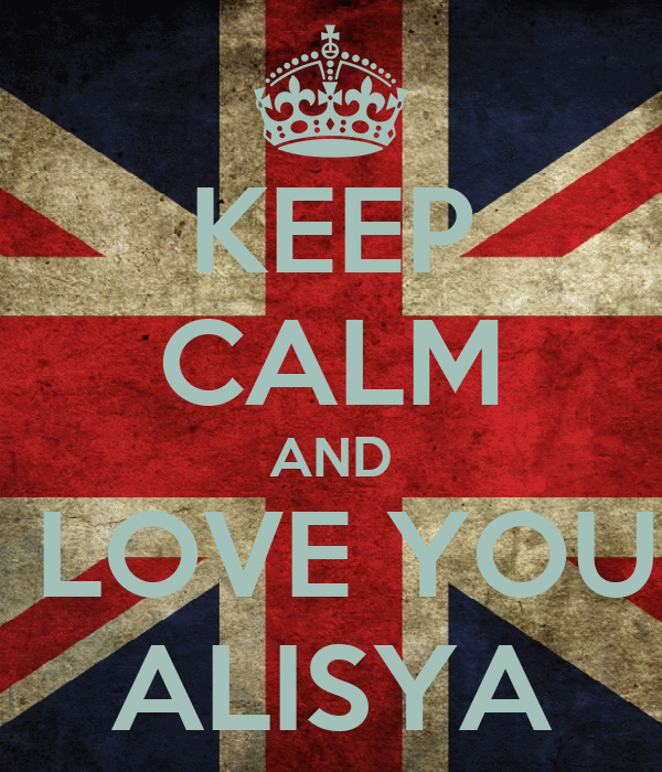 KEEP CALM AND I LOVE YOU  ALISYA