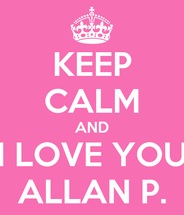 KEEP CALM AND I LOVE YOU ALLAN P.