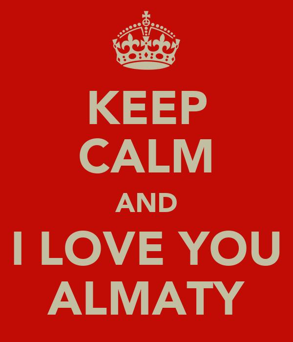 KEEP CALM AND I LOVE YOU ALMATY