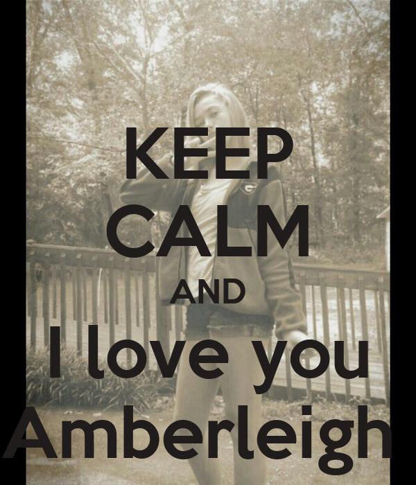KEEP CALM AND I love you Amberleigh
