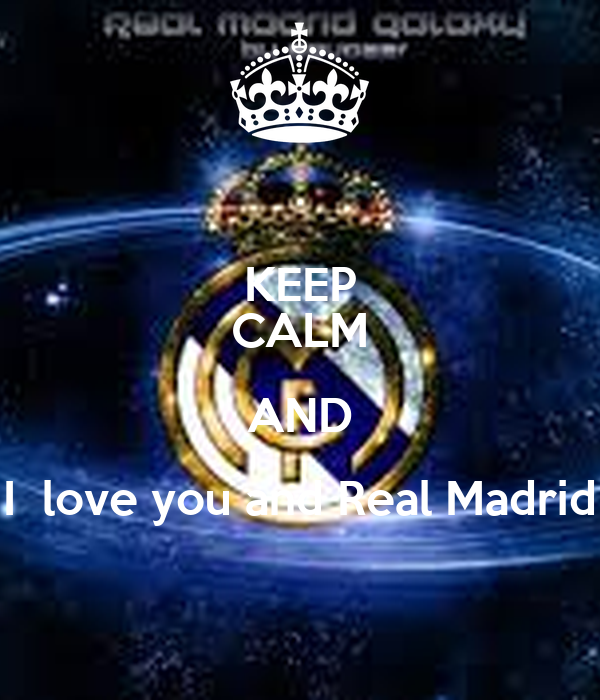 KEEP CALM AND I  love you and Real Madrid