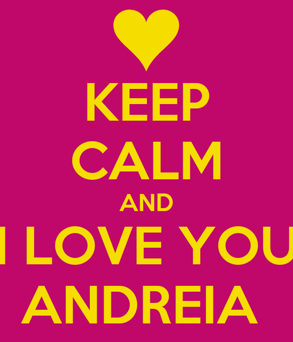 KEEP CALM AND I LOVE YOU ANDREIA