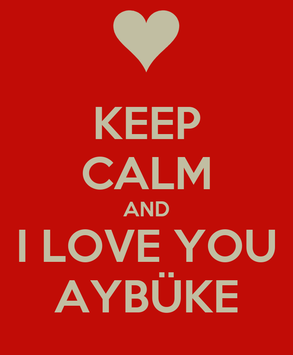 KEEP CALM AND I LOVE YOU AYBÜKE