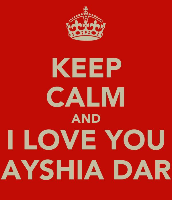 KEEP CALM AND I LOVE YOU AYSHIA DAR
