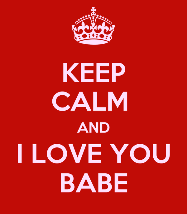 KEEP CALM AND I LOVE YOU BABE Poster | ivy | Keep Calm-o-Matic