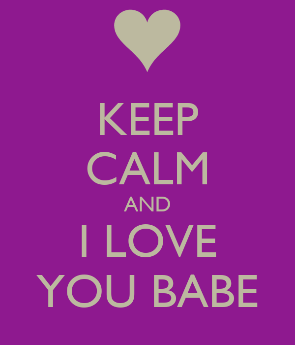 KEEP CALM AND I LOVE YOU BABE Poster | Brandon | Keep Calm ...