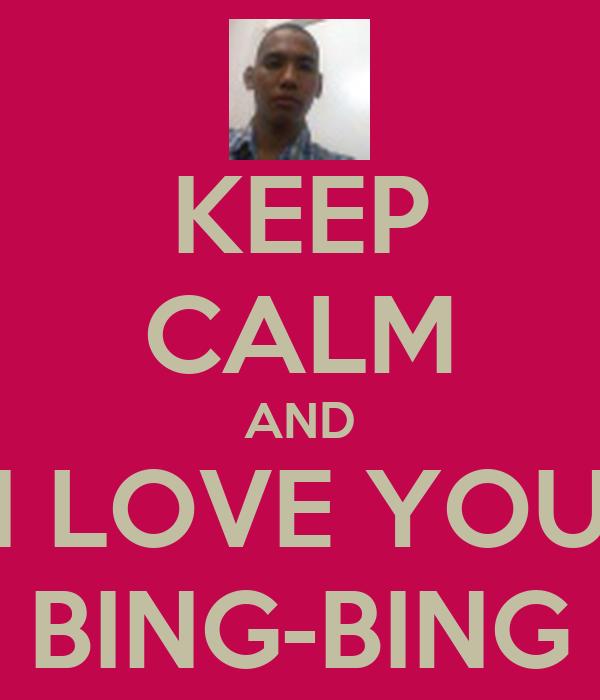 KEEP CALM AND I LOVE YOU BING-BING