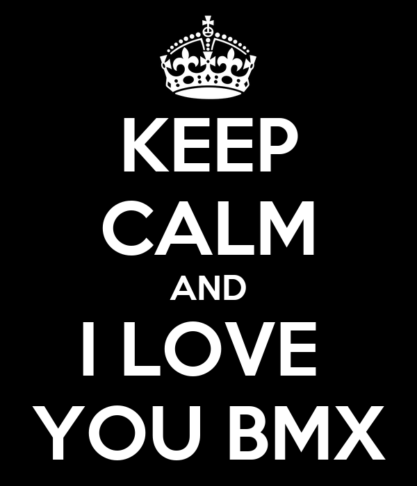 KEEP CALM AND I LOVE  YOU BMX