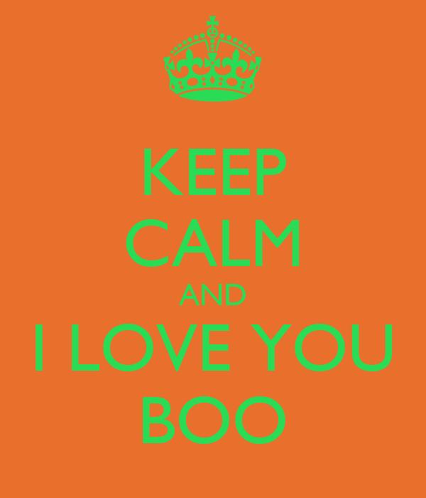 KEEP CALM AND I LOVE YOU BOO