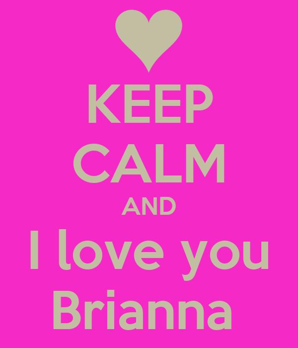 KEEP CALM AND I love you Brianna