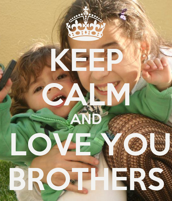 KEEP CALM AND I LOVE YOU  BROTHERS