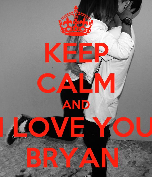 KEEP CALM AND I LOVE YOU BRYAN