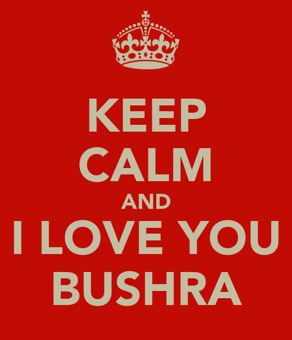 KEEP CALM AND I LOVE YOU BUSHRA