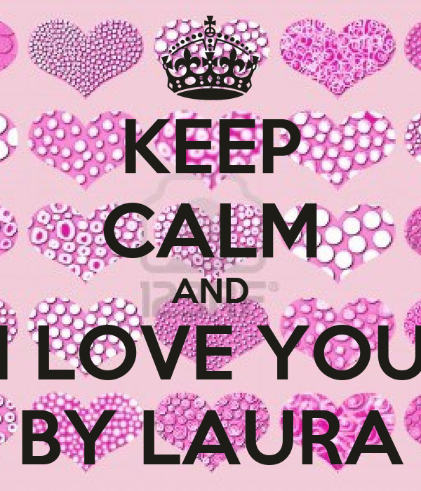 KEEP CALM AND I LOVE YOU BY LAURA