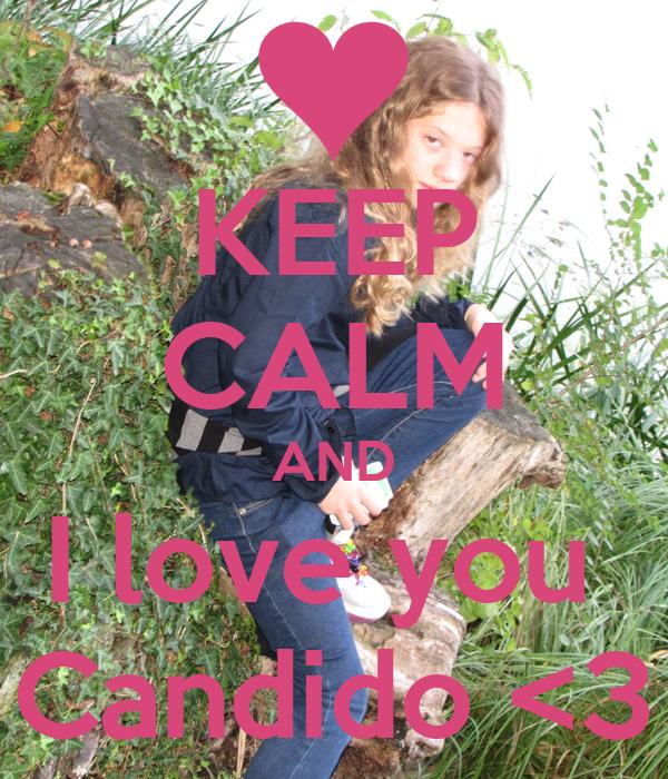KEEP CALM AND I love you  Candido <3