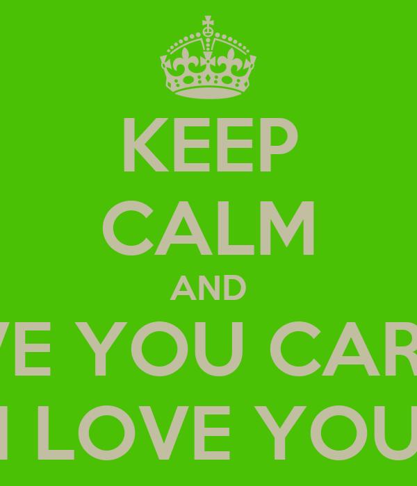 KEEP CALM AND I LOVE YOU CARAJO! I LOVE YOU