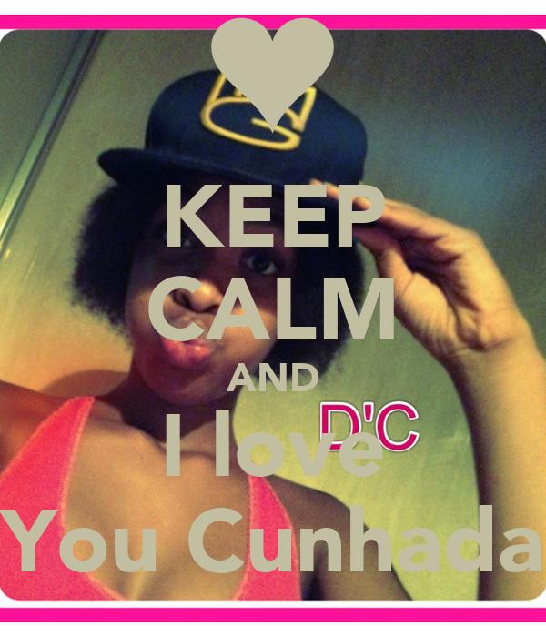 KEEP CALM AND I love You Cunhada
