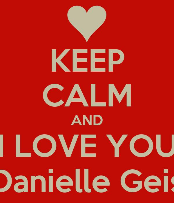 KEEP CALM AND I LOVE YOU Danielle Geis