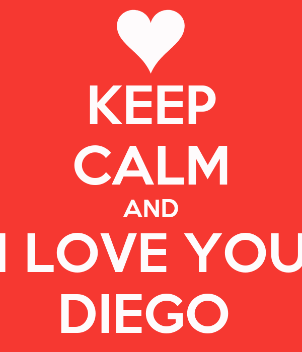 KEEP CALM AND I LOVE YOU DIEGO