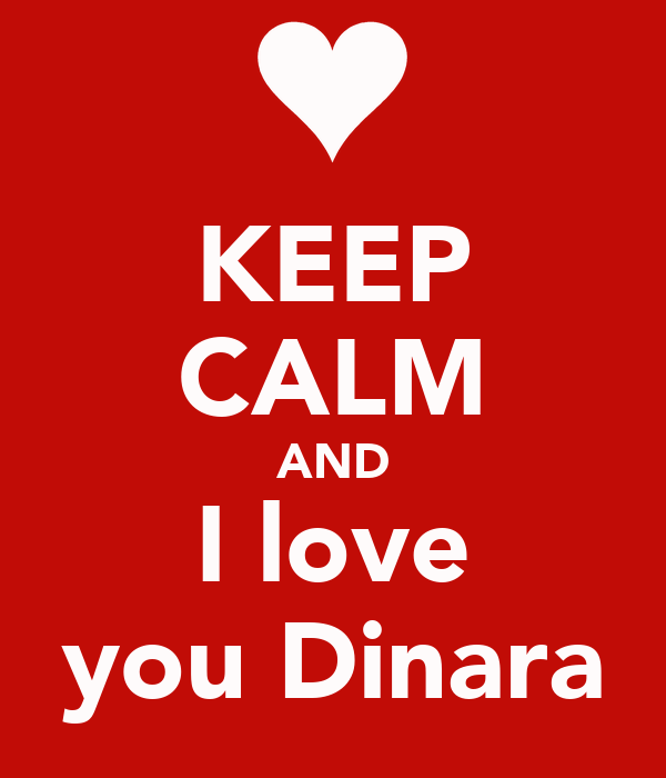 KEEP CALM AND I love you Dinara