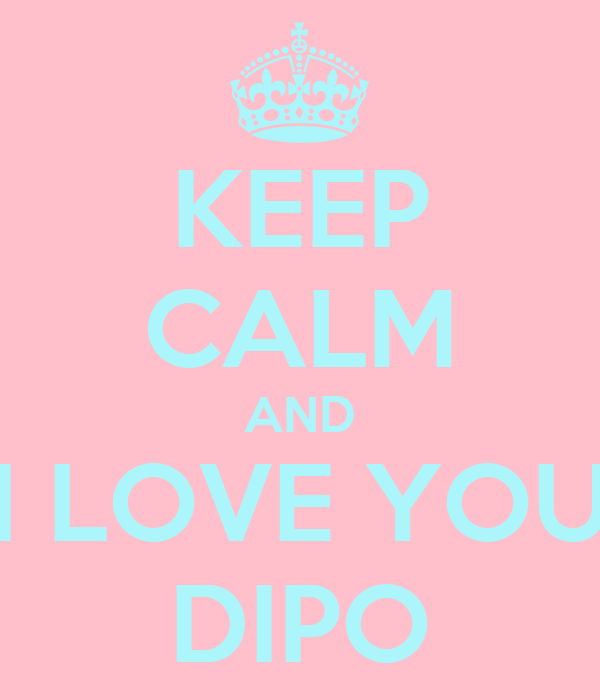 KEEP CALM AND I LOVE YOU DIPO