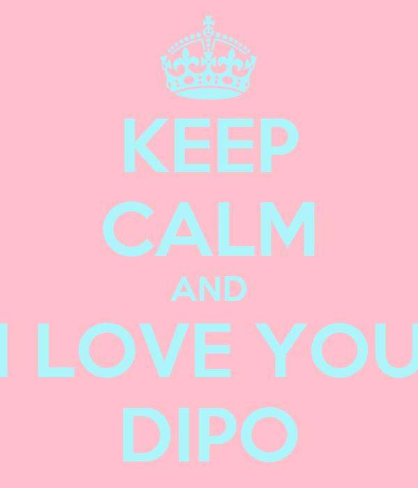 KEEP CALM AND I LOVE YOU DIPO
