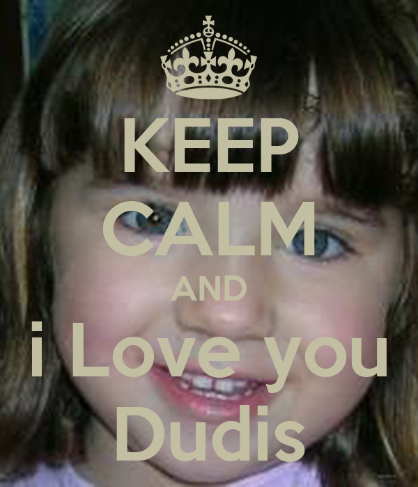 KEEP CALM AND i Love you Dudis