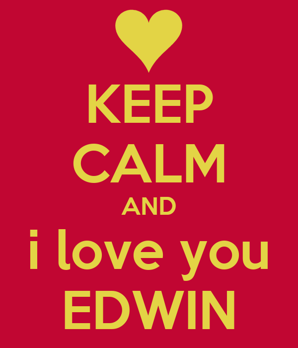 KEEP CALM AND i love you EDWIN