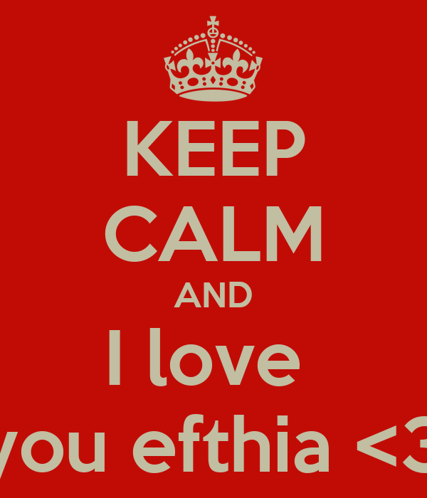 KEEP CALM AND I love  you efthia <3