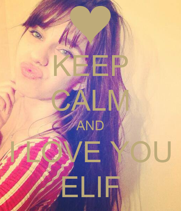 KEEP CALM AND I LOVE YOU ELIF