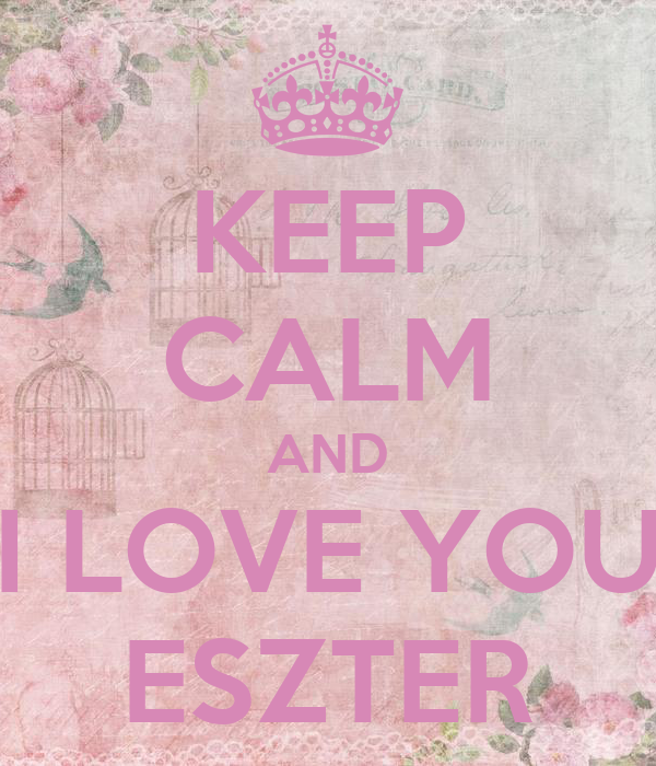 KEEP CALM AND I LOVE YOU ESZTER