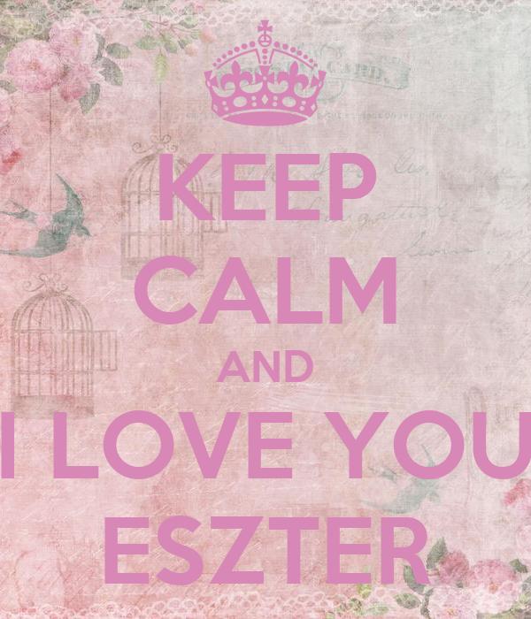 KEEP CALM AND I LOVE YOU ESZTER