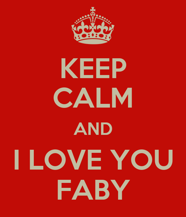 KEEP CALM AND I LOVE YOU FABY