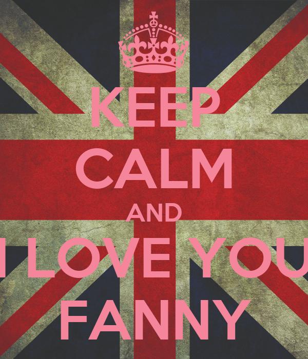 KEEP CALM AND I LOVE YOU FANNY