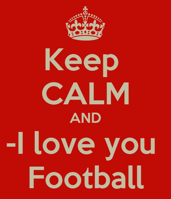 Keep  CALM AND -I love you  Football
