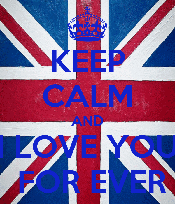 KEEP CALM AND I LOVE YOU  FOR EVER