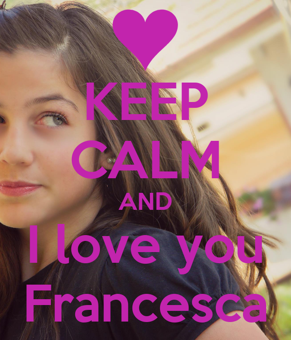 KEEP CALM AND I love you Francesca