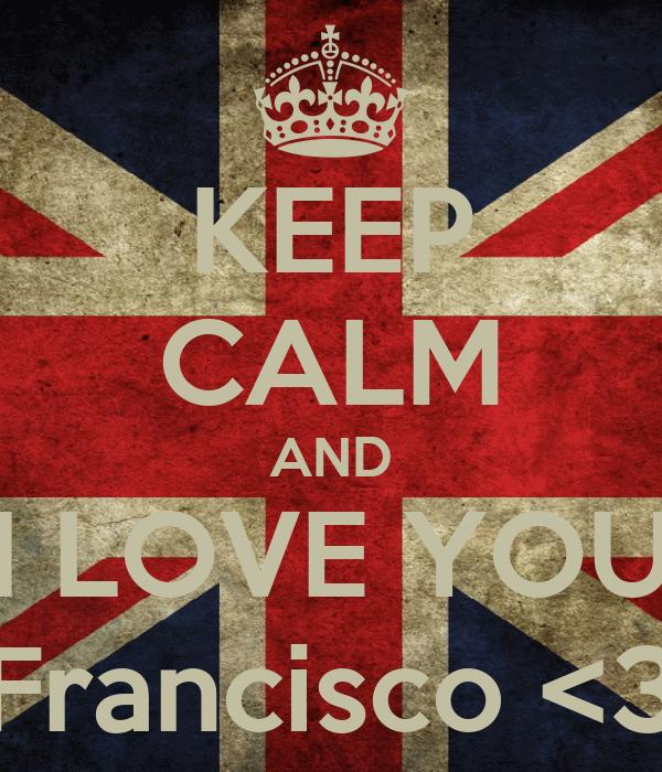 KEEP CALM AND I LOVE YOU Francisco <3
