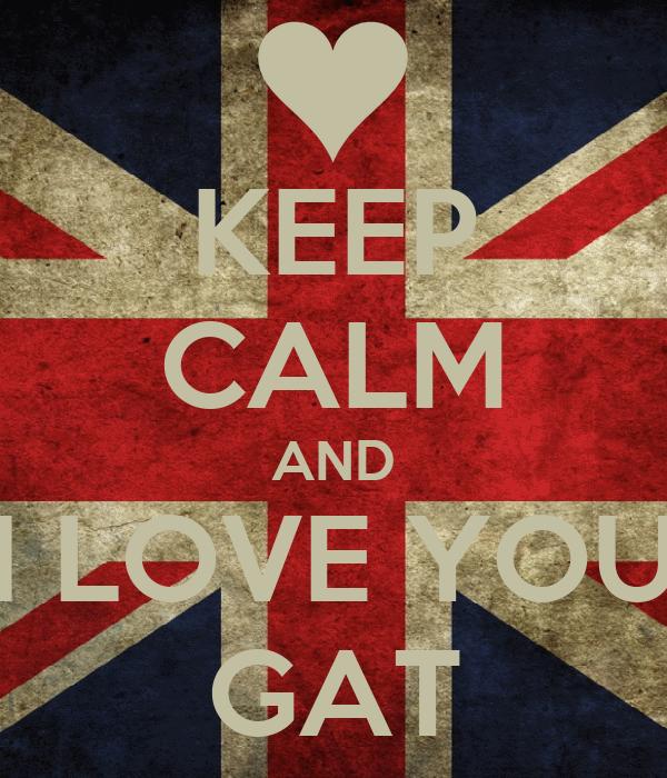 KEEP CALM AND I LOVE YOU GAT