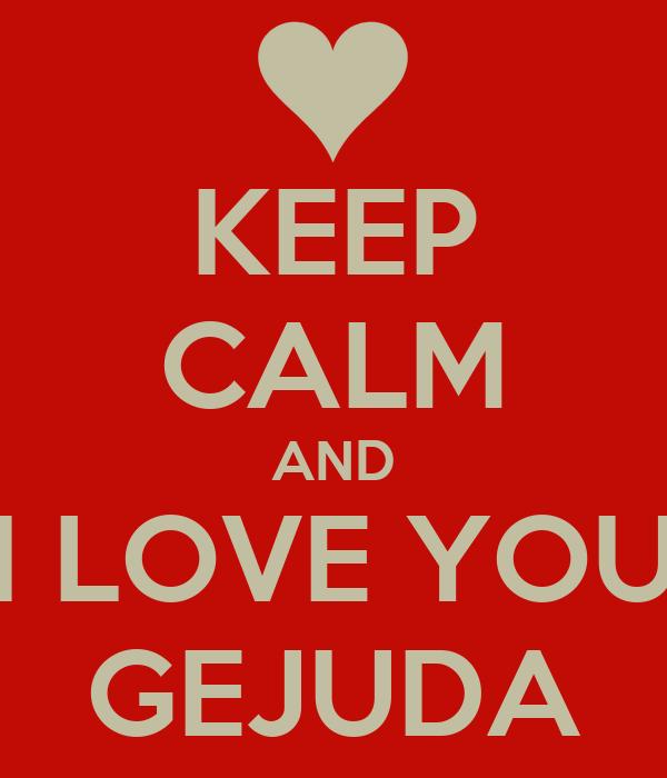 KEEP CALM AND I LOVE YOU GEJUDA