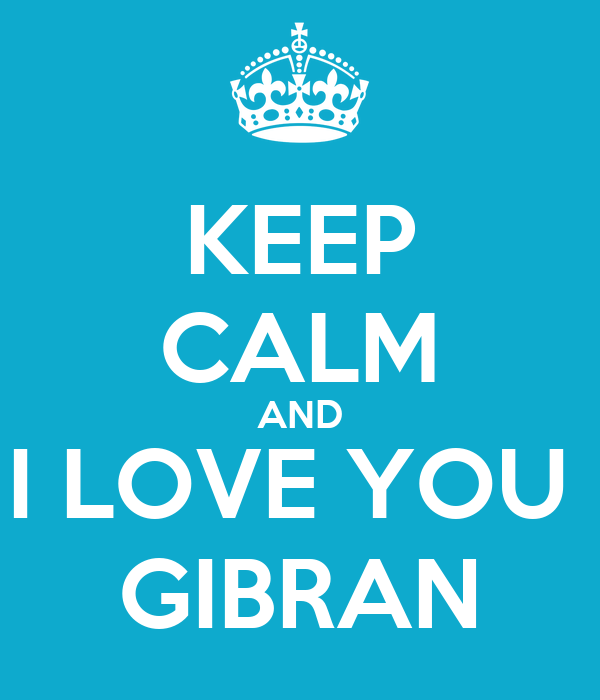 KEEP CALM AND I LOVE YOU  GIBRAN