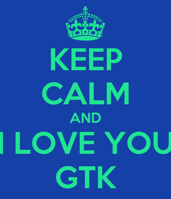KEEP CALM AND I LOVE YOU GTK