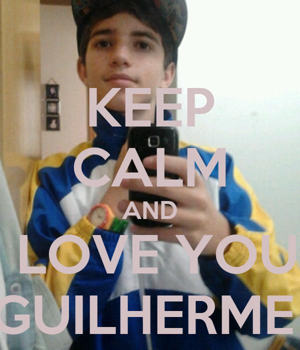 KEEP CALM AND I LOVE YOU  GUILHERME