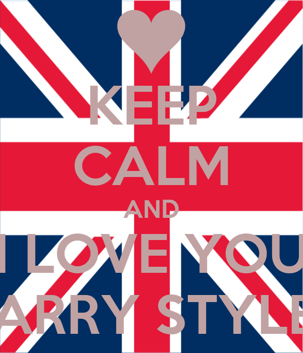 KEEP CALM AND I LOVE YOU HARRY STYLES