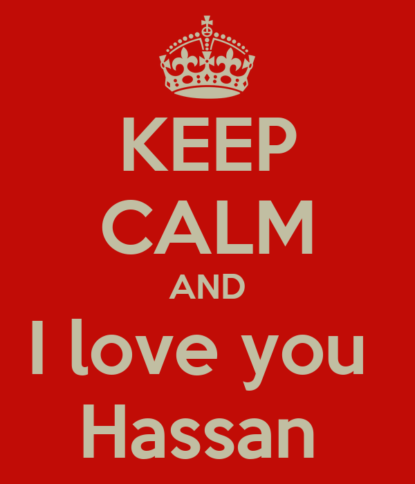 KEEP CALM AND I love you  Hassan
