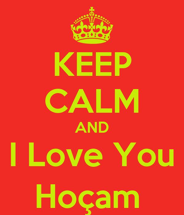 KEEP CALM AND I Love You Hoçam