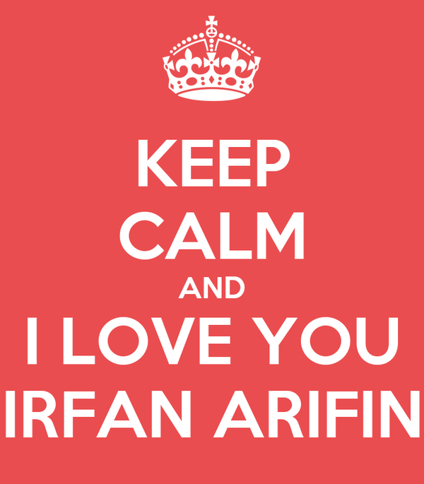 KEEP CALM AND I LOVE YOU IRFAN ARIFIN