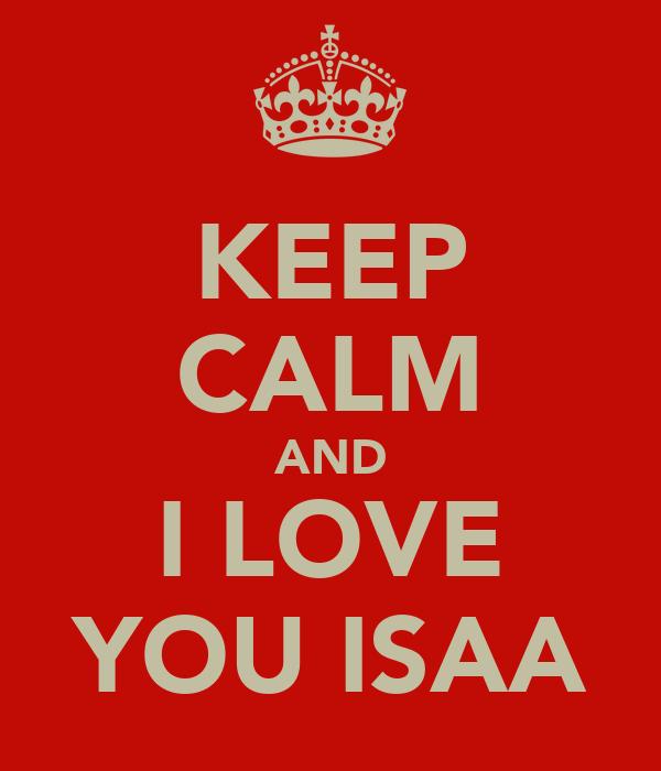 KEEP CALM AND I LOVE YOU ISAA