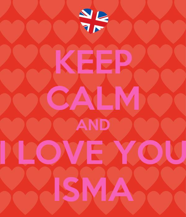 KEEP CALM AND I LOVE YOU ISMA