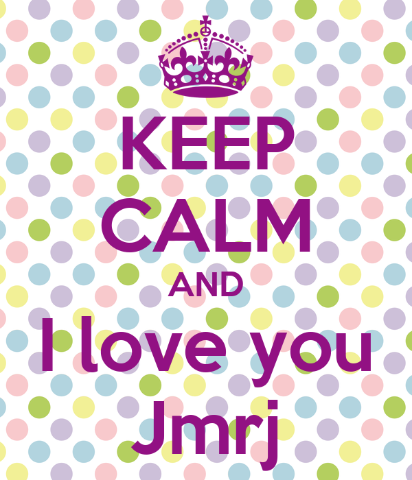 KEEP CALM AND I love you Jmrj